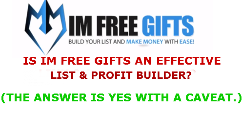 Read my IM Free Gifts Review which details a program that can build your list and fatten your wallet